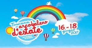 Toscana Arcobaleno d'estate: Dal 16 al 18 giugno centinaia di eventi per dare il via all'estate 2017